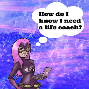 How do I know I need a life coach?