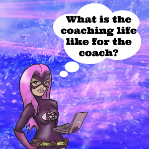 What Is The Coaching Life Like For The Coach?